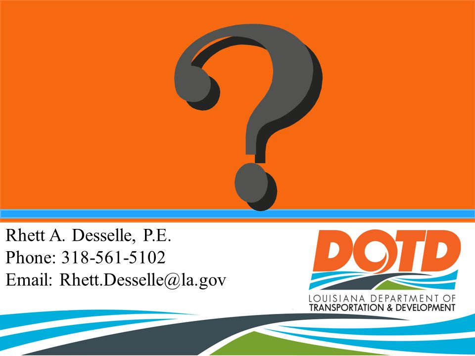 Rhett A. Desselle, P.E. Phone: 318-561-5102 Email: Rhett.Desselle@la.gov