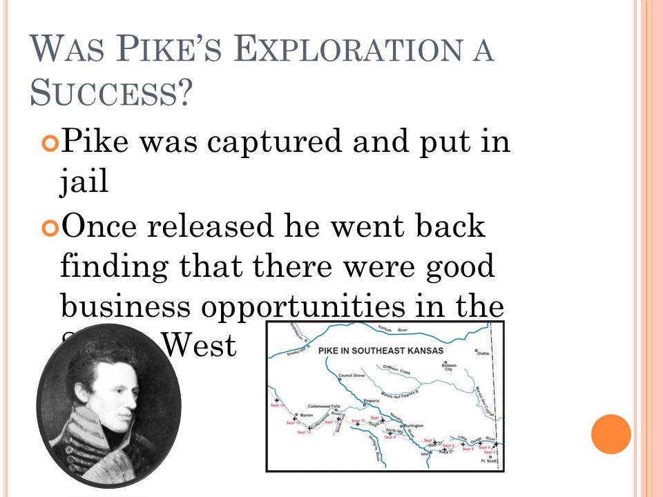 W AS P IKE ' S E XPLORATION A S UCCESS .