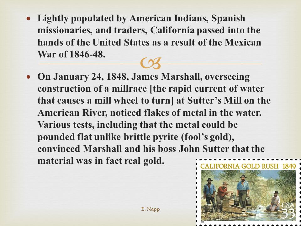   Lightly populated by American Indians, Spanish missionaries, and traders, California passed into the hands of the United States as a result of the