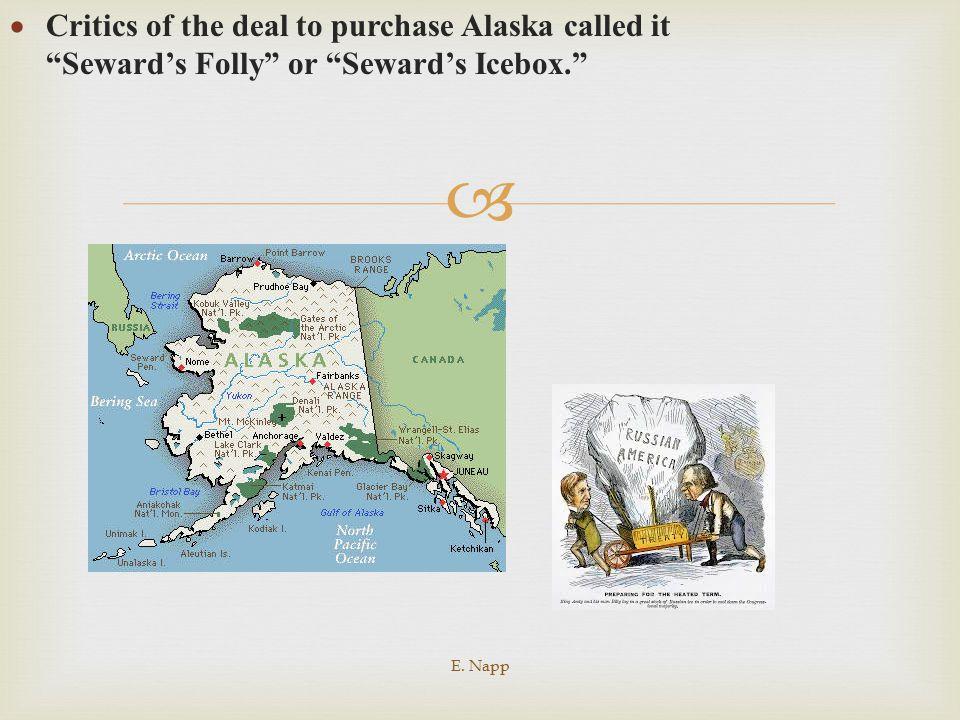 "  Critics of the deal to purchase Alaska called it ""Seward's Folly"" or ""Seward's Icebox."" E. Napp"