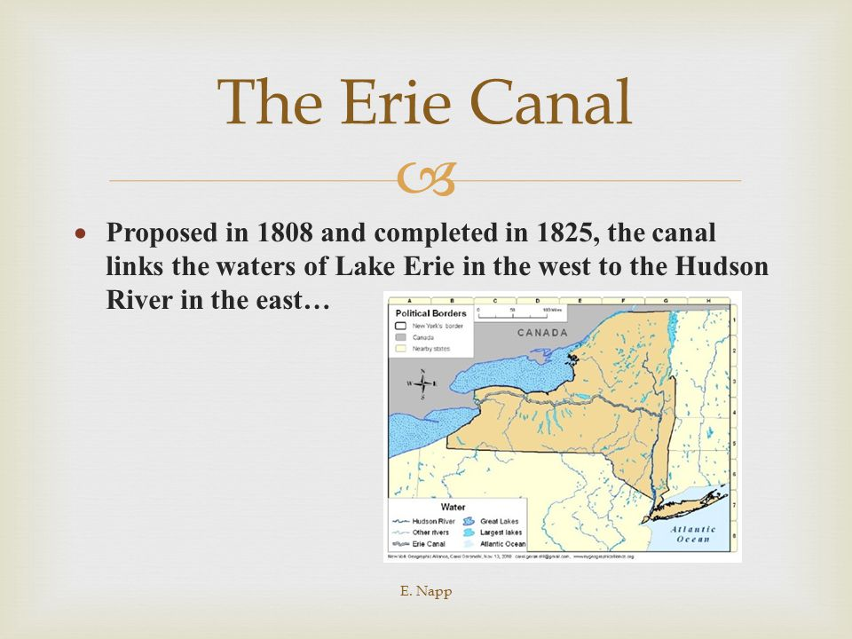   Proposed in 1808 and completed in 1825, the canal links the waters of Lake Erie in the west to the Hudson River in the east… E. Napp The Erie Cana