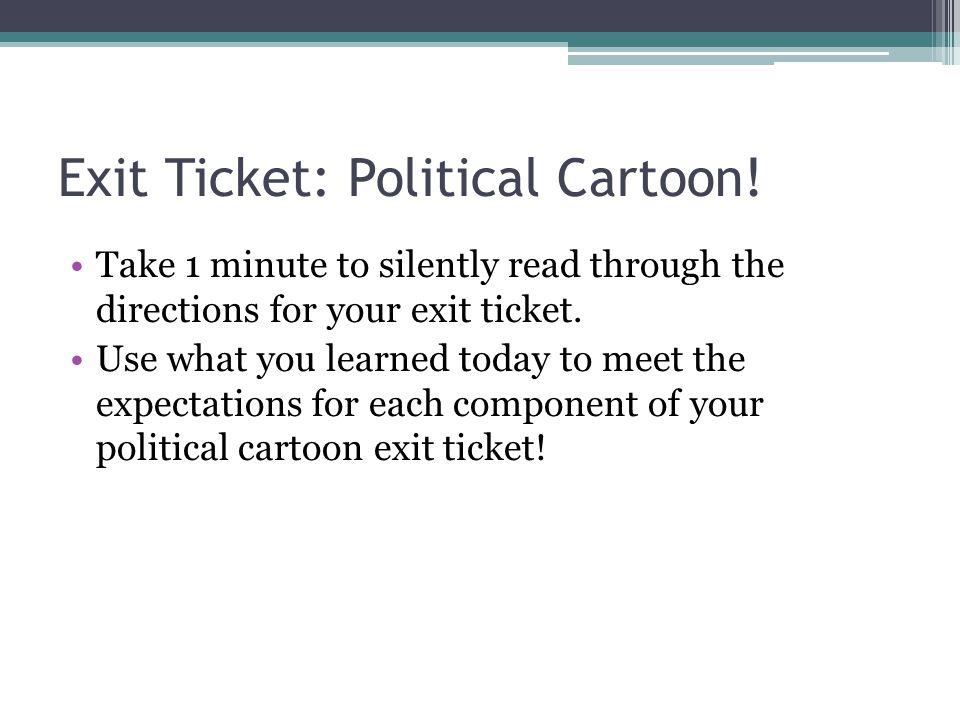 Exit Ticket: Political Cartoon.