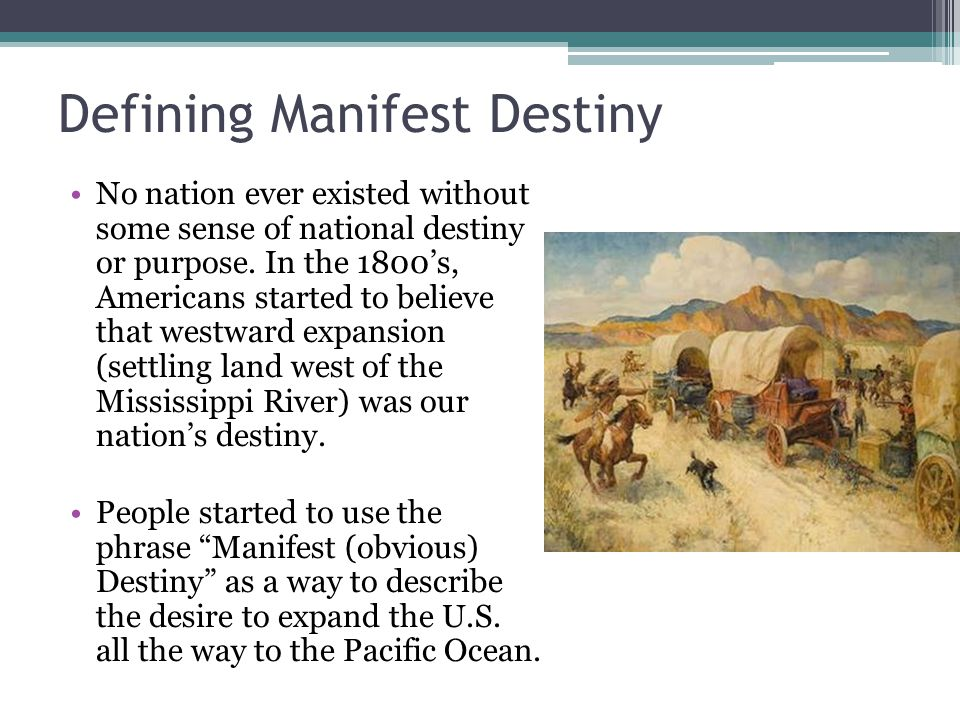 Defining Manifest Destiny No nation ever existed without some sense of national destiny or purpose.