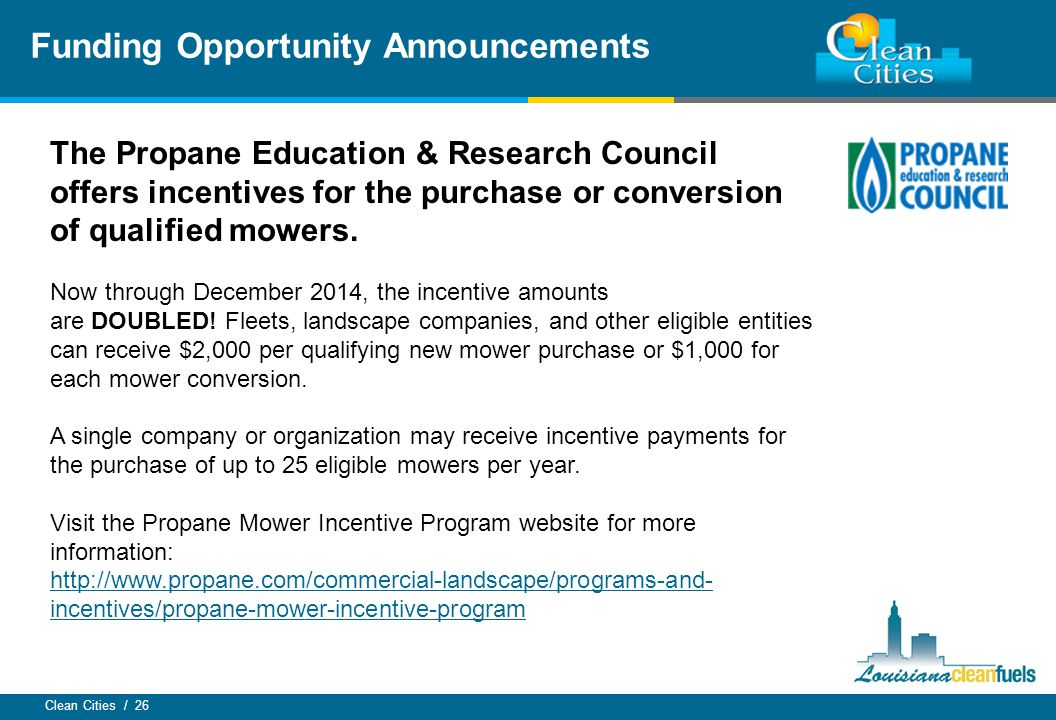 Clean Cities / 26 Funding Opportunity Announcements The Propane Education & Research Council offers incentives for the purchase or conversion of quali