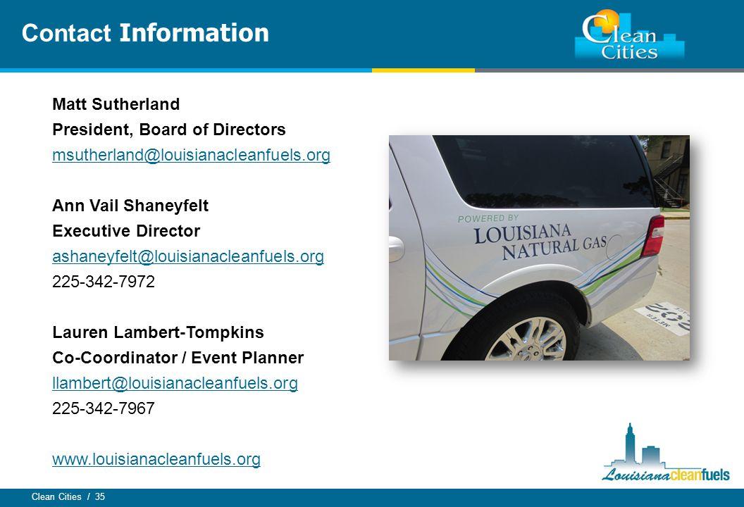 Clean Cities / 35 Contact Information Matt Sutherland President, Board of Directors msutherland@louisianacleanfuels.org Ann Vail Shaneyfelt Executive