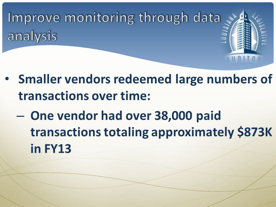 Smaller vendors redeemed large numbers of transactions over time: – One vendor had over 38,000 paid transactions totaling approximately $873K in FY13