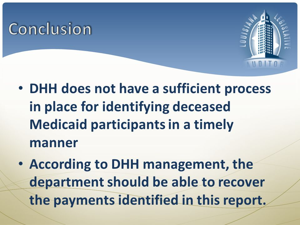 DHH does not have a sufficient process in place for identifying deceased Medicaid participants in a timely manner According to DHH management, the department should be able to recover the payments identified in this report.