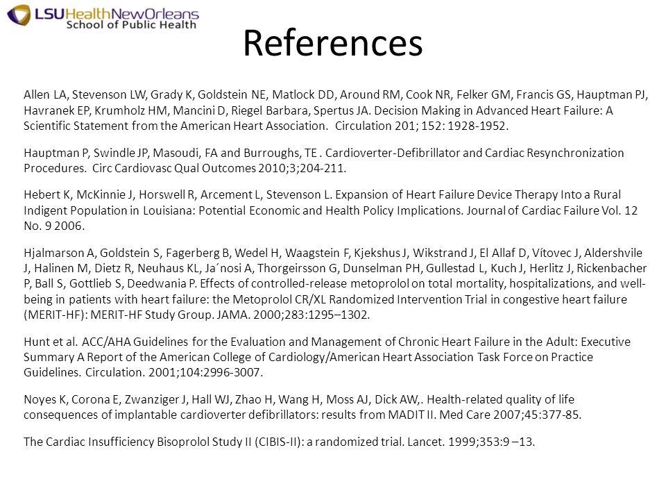 References Allen LA, Stevenson LW, Grady K, Goldstein NE, Matlock DD, Around RM, Cook NR, Felker GM, Francis GS, Hauptman PJ, Havranek EP, Krumholz HM, Mancini D, Riegel Barbara, Spertus JA.