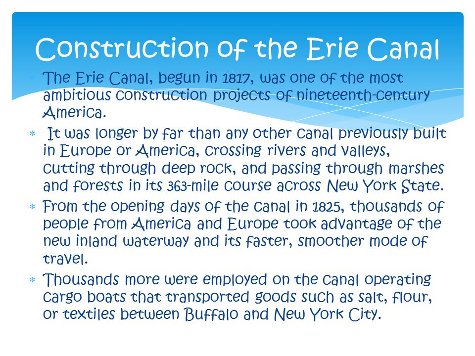  The Erie Canal, begun in 1817, was one of the most ambitious construction projects of nineteenth-century America.  It was longer by far than any ot