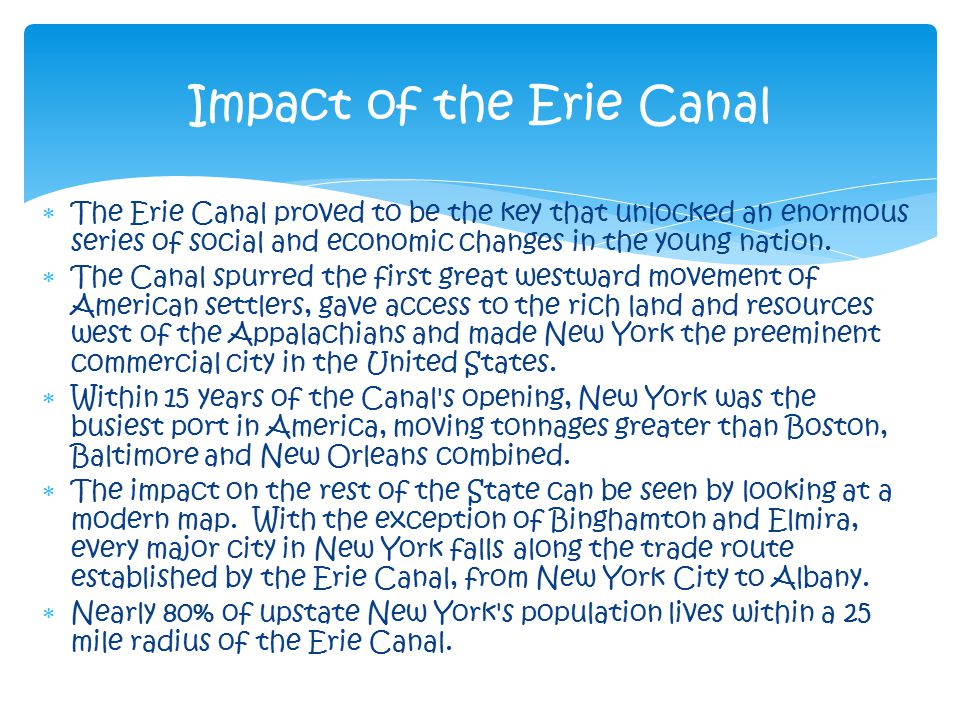  The Erie Canal proved to be the key that unlocked an enormous series of social and economic changes in the young nation.  The Canal spurred the fir