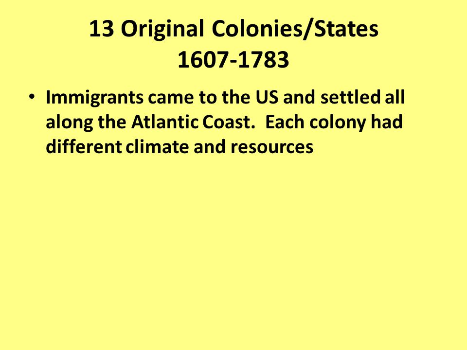 Immigrants came to the US and settled all along the Atlantic Coast. Each colony had different climate and resources