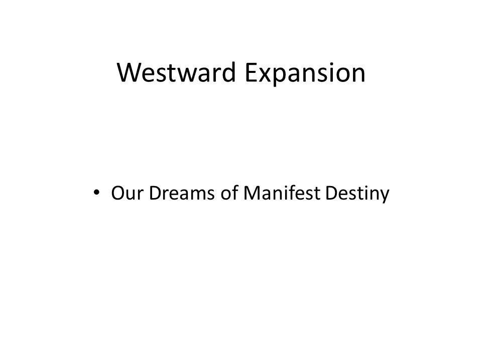 Westward Expansion Our Dreams of Manifest Destiny