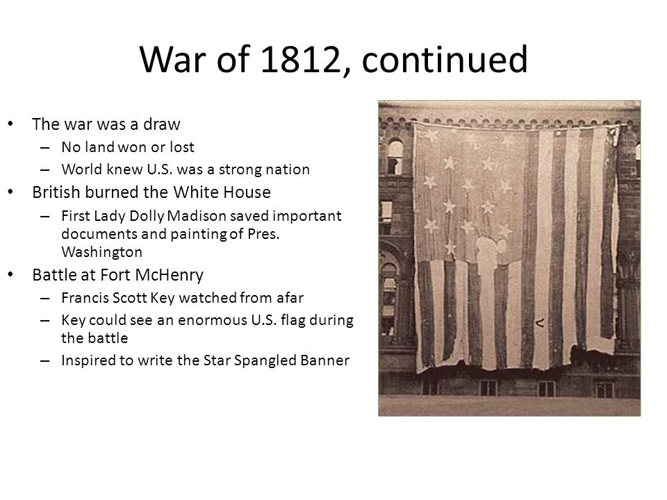 War of 1812, continued The war was a draw – No land won or lost – World knew U.S.