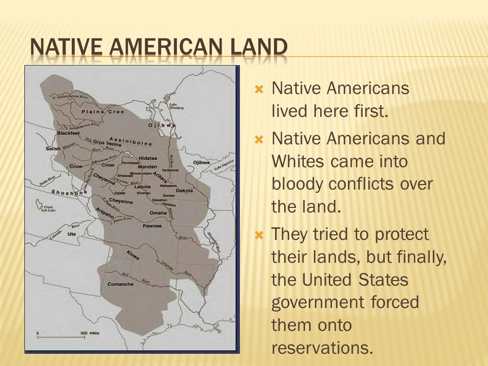  Native Americans lived here first.  Native Americans and Whites came into bloody conflicts over the land.  They tried to protect their lands, but