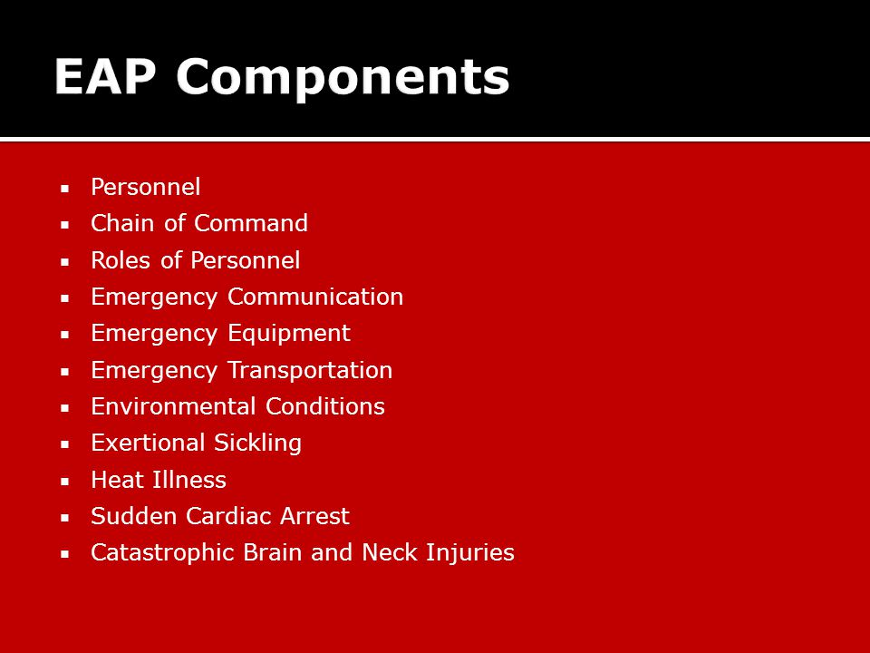  Personnel  Chain of Command  Roles of Personnel  Emergency Communication  Emergency Equipment  Emergency Transportation  Environmental Conditions  Exertional Sickling  Heat Illness  Sudden Cardiac Arrest  Catastrophic Brain and Neck Injuries