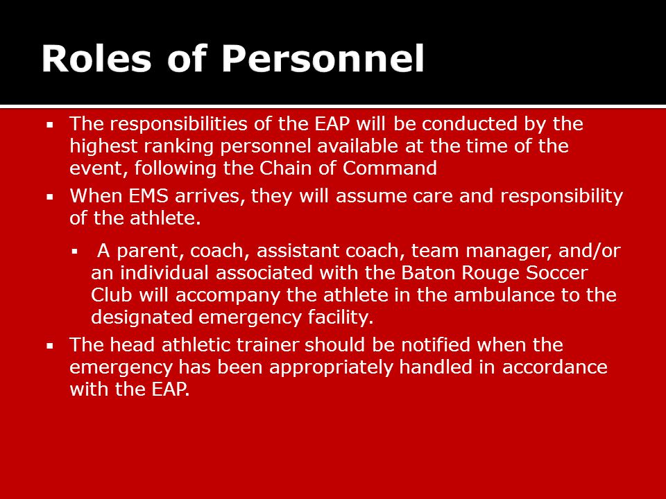  The responsibilities of the EAP will be conducted by the highest ranking personnel available at the time of the event, following the Chain of Command  When EMS arrives, they will assume care and responsibility of the athlete.