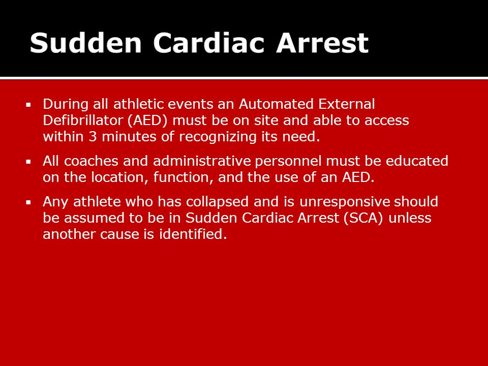  During all athletic events an Automated External Defibrillator (AED) must be on site and able to access within 3 minutes of recognizing its need.