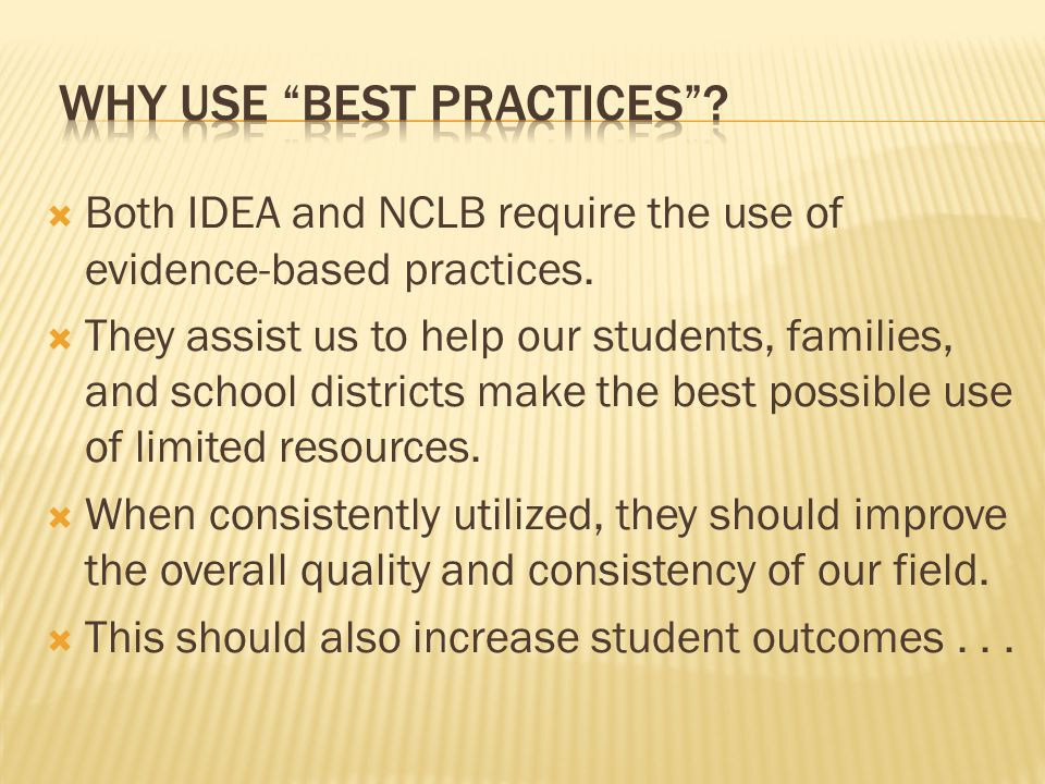  Both IDEA and NCLB require the use of evidence-based practices.