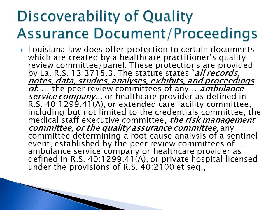  Louisiana law does offer protection to certain documents which are created by a healthcare practitioner's quality review committee/panel.