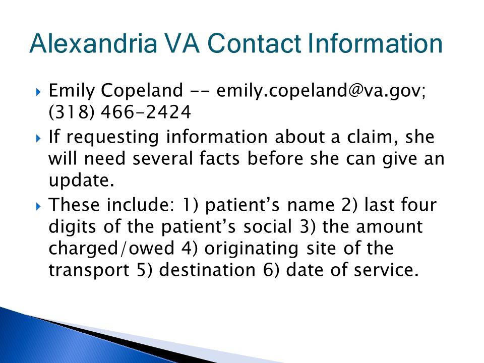  Emily Copeland -- emily.copeland@va.gov; (318) 466-2424  If requesting information about a claim, she will need several facts before she can give an update.