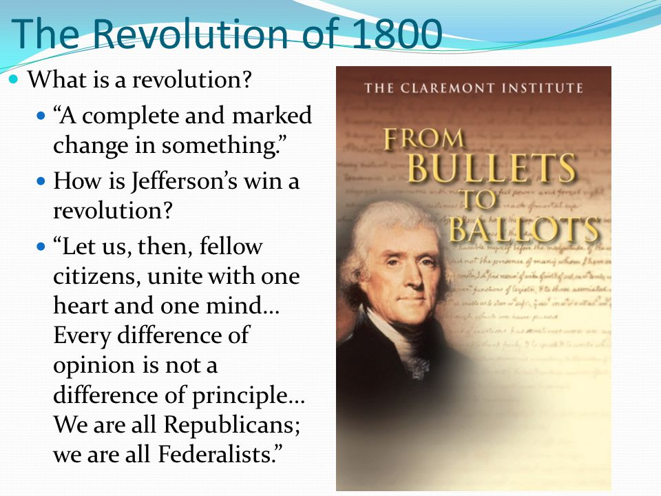 """The Revolution of 1800 What is a revolution? """"A complete and marked change in something."""" How is Jefferson's win a revolution? """"Let us, then, fellow c"""