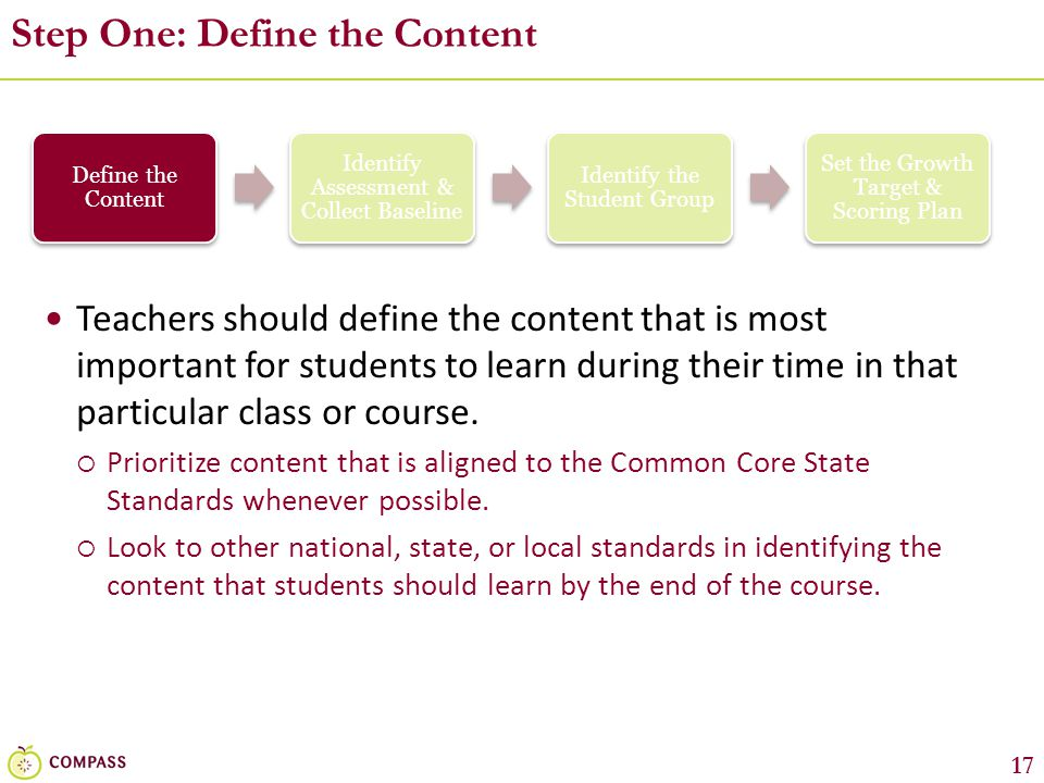 17 Step One: Define the Content Teachers should define the content that is most important for students to learn during their time in that particular c