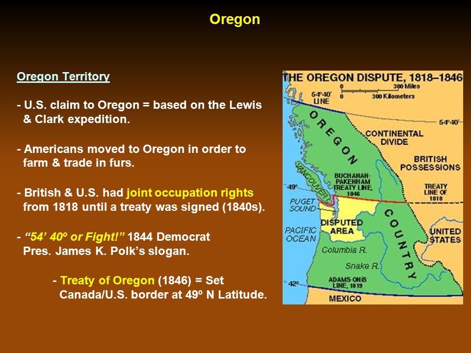 Oregon Oregon Territory - U.S. claim to Oregon = based on the Lewis & Clark expedition. - Americans moved to Oregon in order to farm & trade in furs.