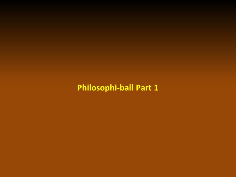 Philosophi-ball Part 1