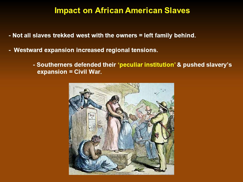- Not all slaves trekked west with the owners = left family behind. - Westward expansion increased regional tensions. - Southerners defended their 'pe