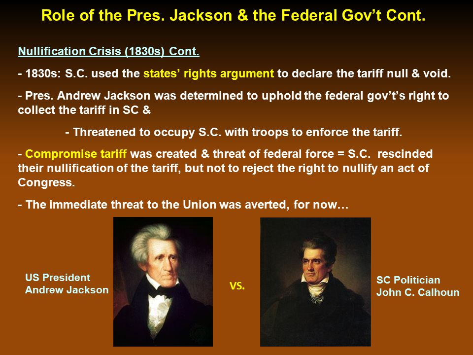 Nullification Crisis (1830s) Cont. - 1830s: S.C. used the states' rights argument to declare the tariff null & void. - Pres. Andrew Jackson was determ