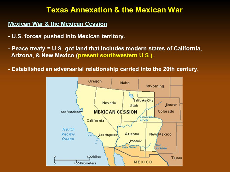 Mexican War & the Mexican Cession - U.S. forces pushed into Mexican territory. - Peace treaty = U.S. got land that includes modern states of Californi