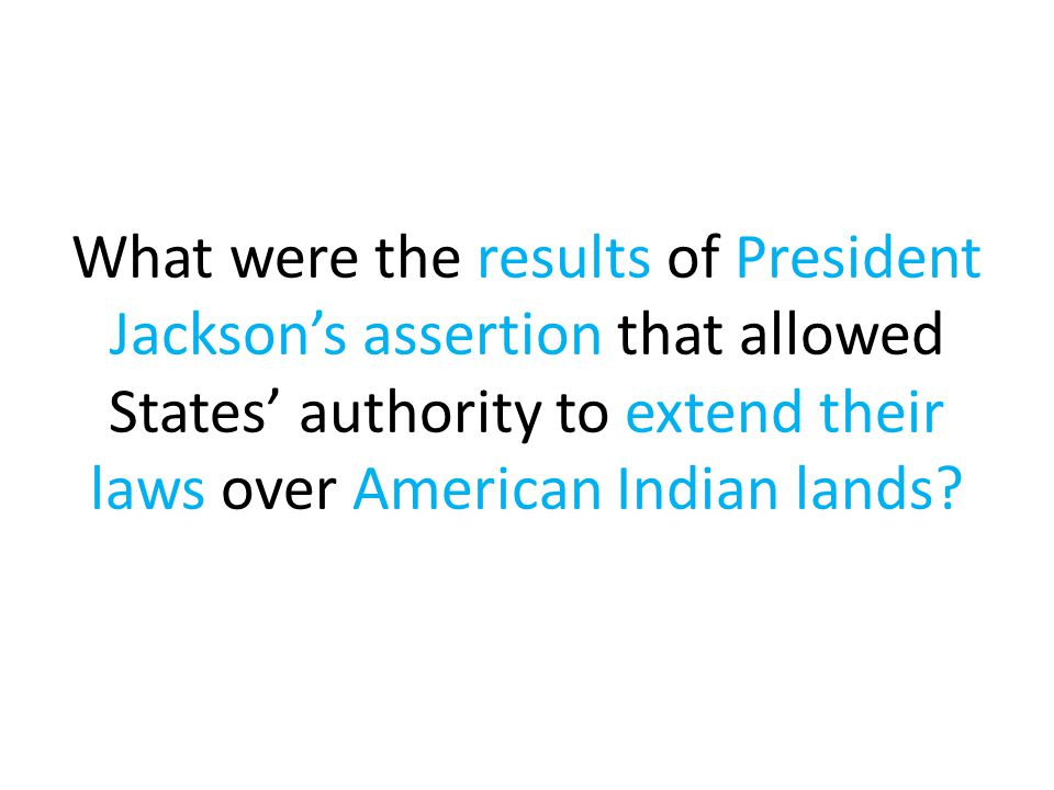 What were the results of President Jackson's assertion that allowed States' authority to extend their laws over American Indian lands