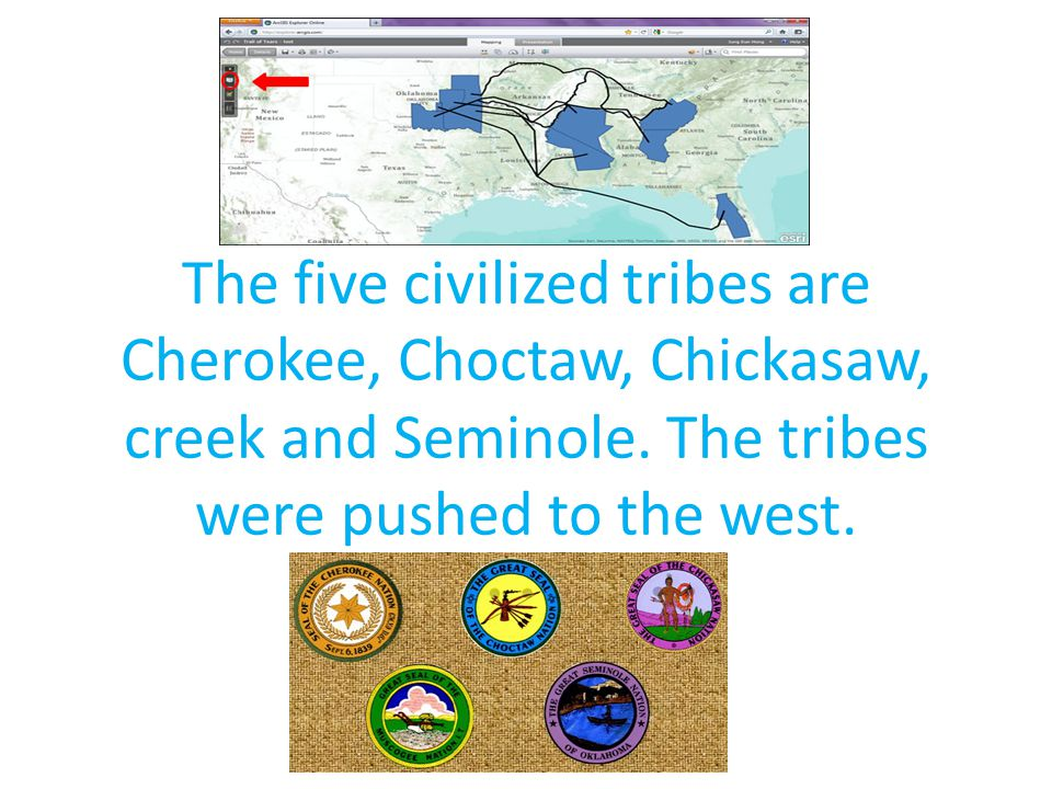 The five civilized tribes are Cherokee, Choctaw, Chickasaw, creek and Seminole.