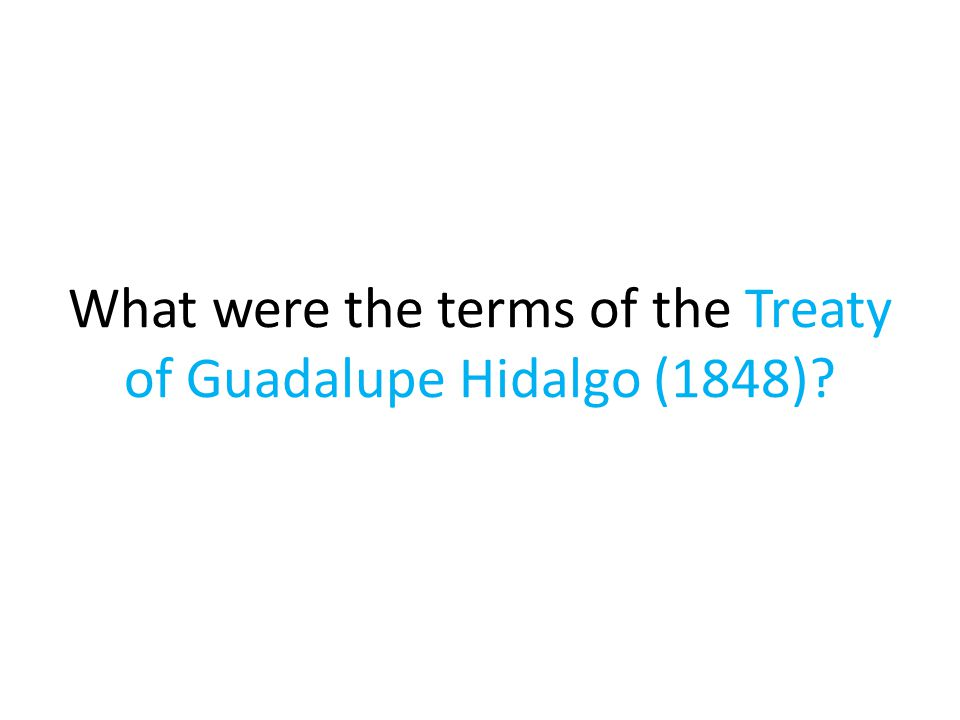 What were the terms of the Treaty of Guadalupe Hidalgo (1848)