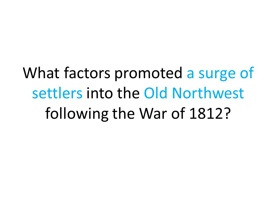 What factors promoted a surge of settlers into the Old Northwest following the War of 1812