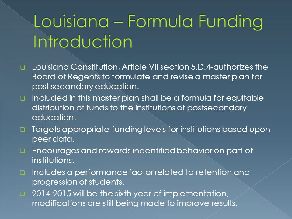  Louisiana Constitution, Article VII section 5.D.4-authorizes the Board of Regents to formulate and revise a master plan for post secondary education.