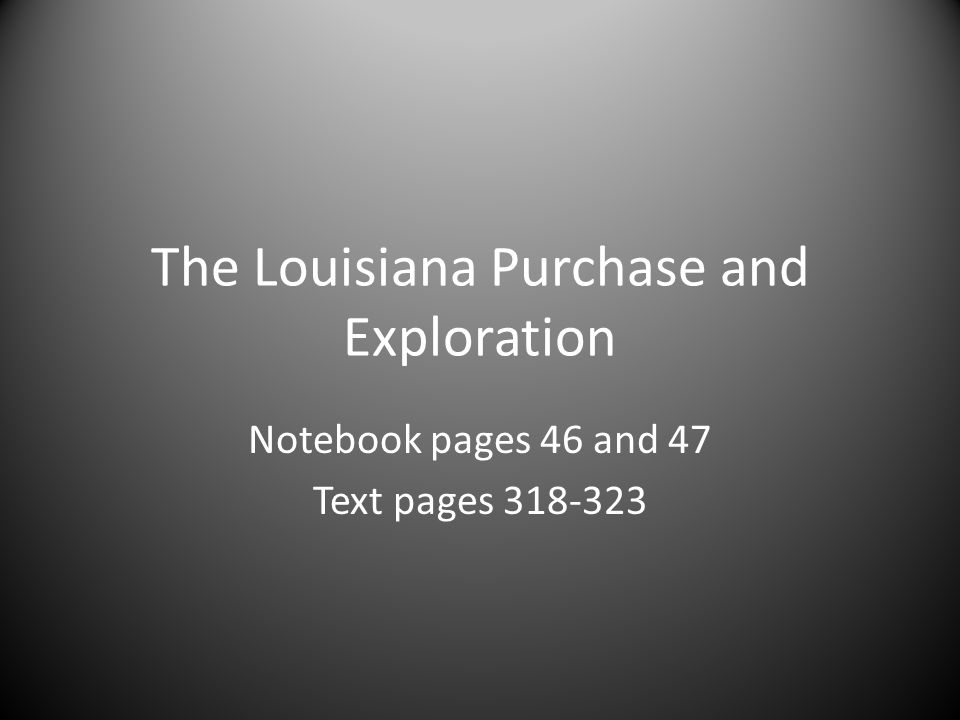 The Louisiana Purchase and Exploration Notebook pages 46 and 47 Text pages 318-323