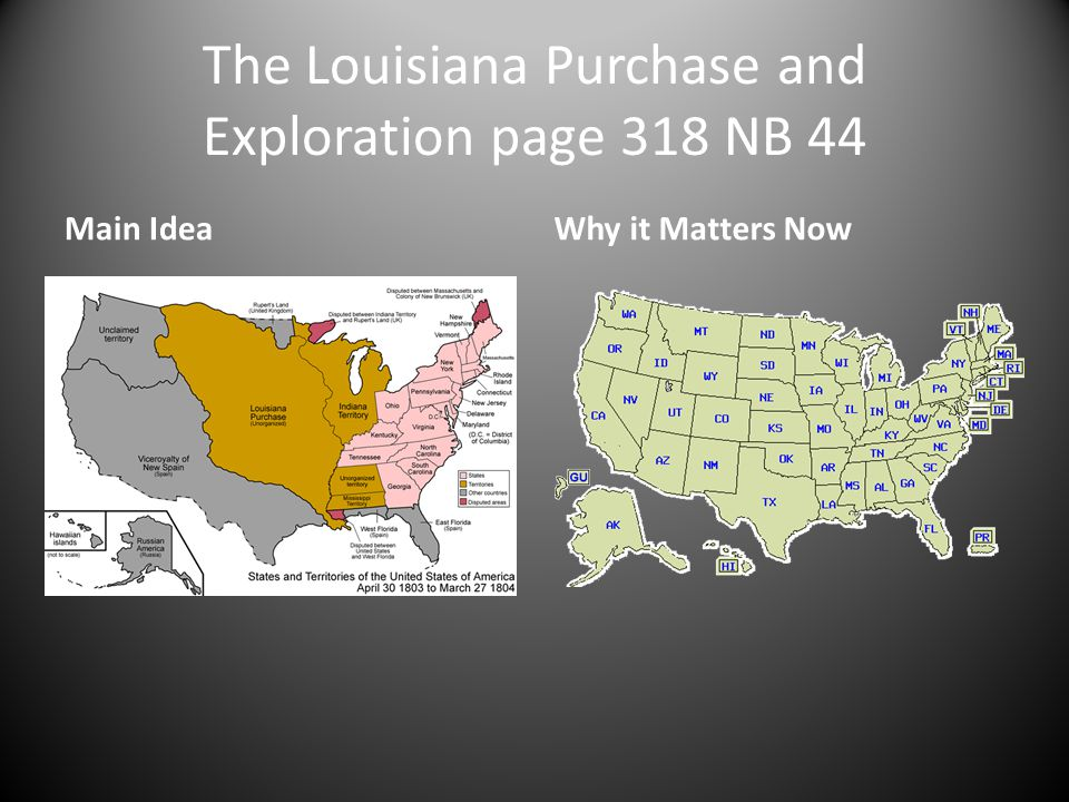 The Louisiana Purchase and Exploration page 318 NB 44 Main IdeaWhy it Matters Now