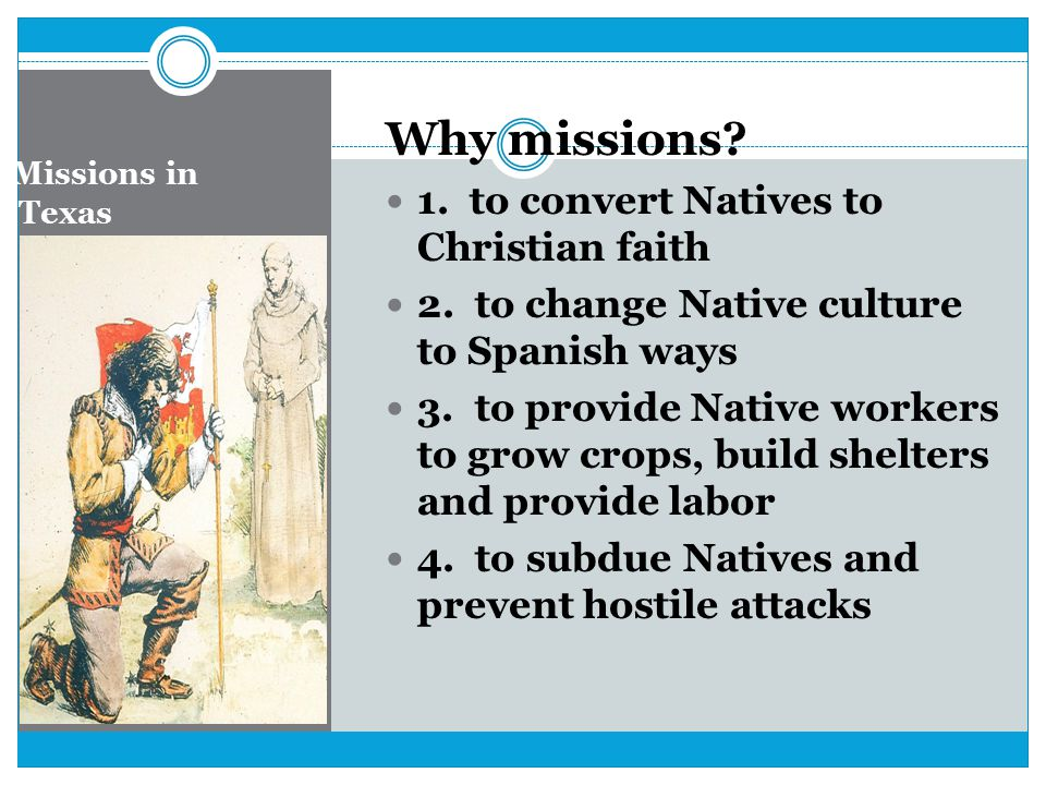 West Texas First Mission in Texas 1682: Corpus Christi de la Ysleta (Body of Christ of Ysleta) Near El Paso Spain had settlement in New Mexico: Santa Fe 1609 Close to other missions No French Threat yet!