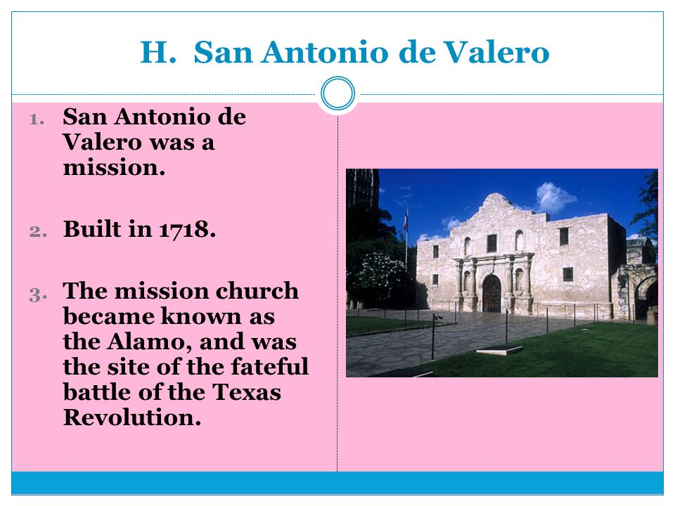 H. San Antonio de Valero 1. San Antonio de Valero was a mission.