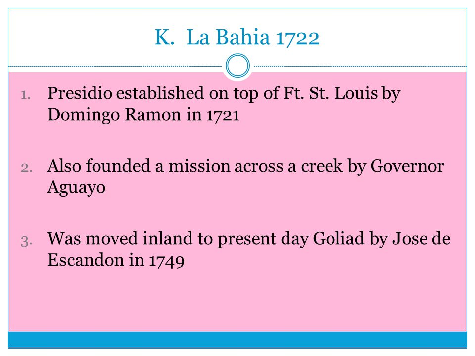 K. La Bahia 1722 1. Presidio established on top of Ft.