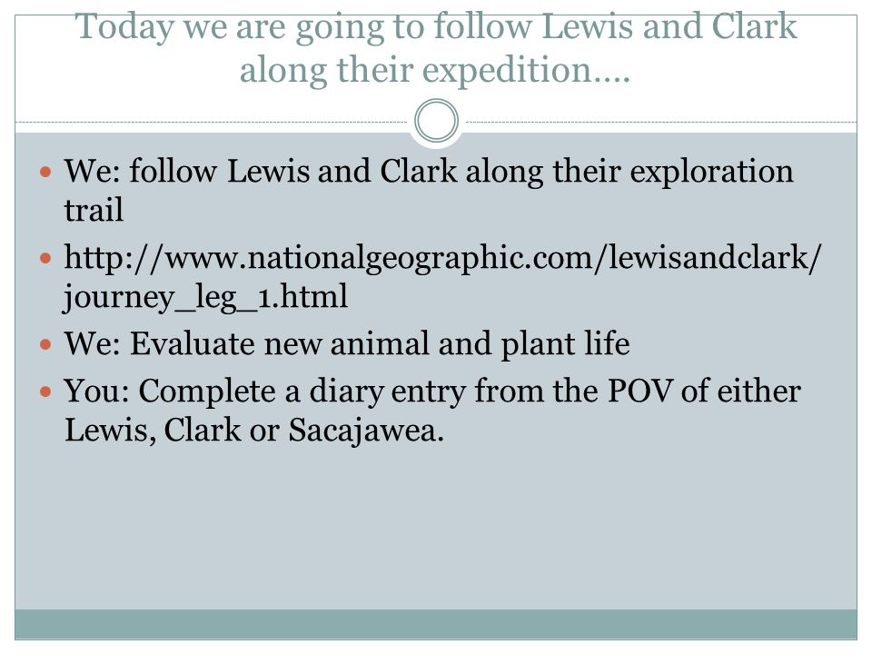 Today we are going to follow Lewis and Clark along their expedition….