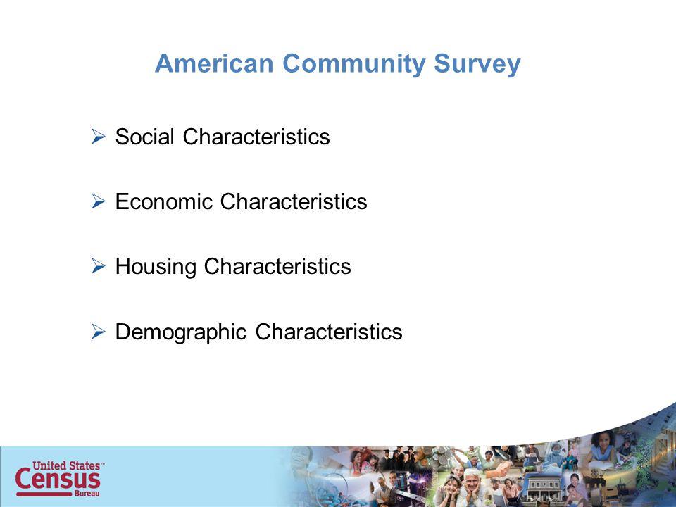 American Community Survey  Social Characteristics  Economic Characteristics  Housing Characteristics  Demographic Characteristics