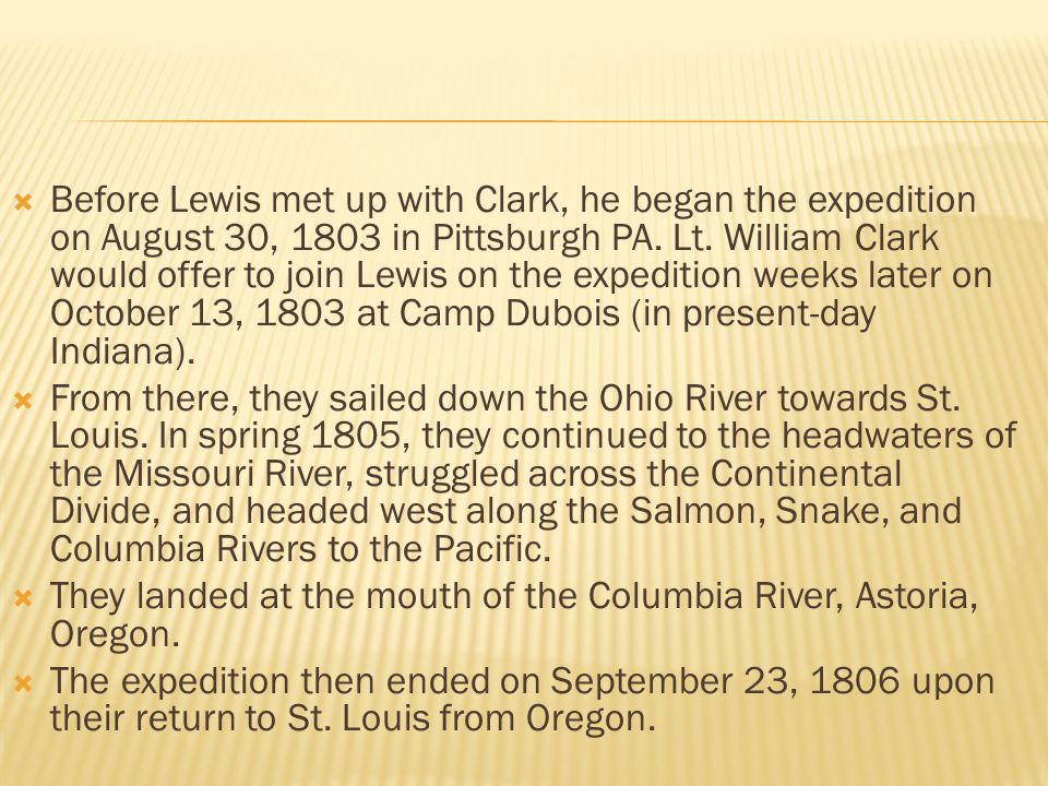  Before Lewis met up with Clark, he began the expedition on August 30, 1803 in Pittsburgh PA.