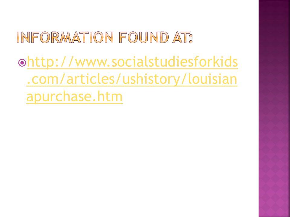  http://www.socialstudiesforkids.com/articles/ushistory/louisian apurchase.htm http://www.socialstudiesforkids.com/articles/ushistory/louisian apurchase.htm