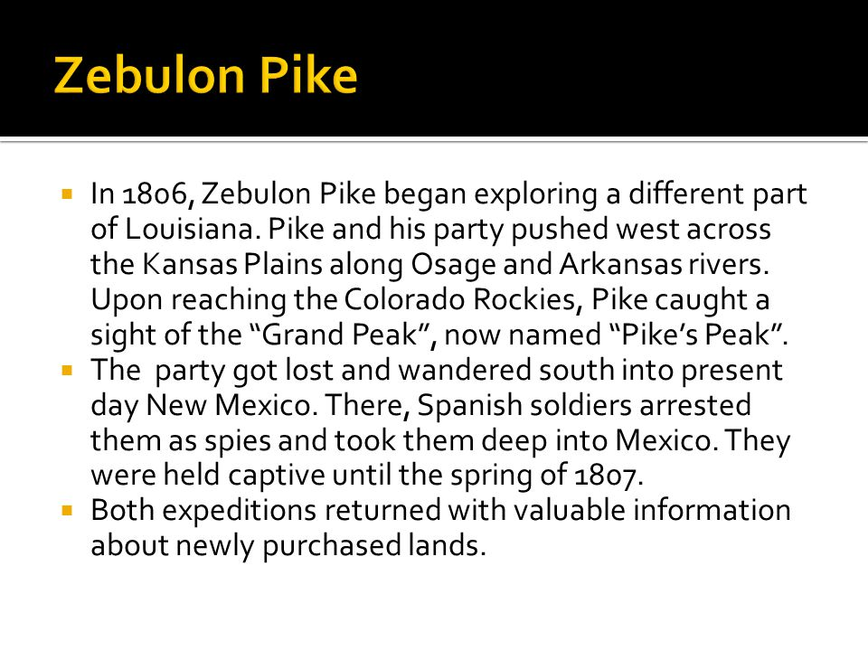  In 1806, Zebulon Pike began exploring a different part of Louisiana.