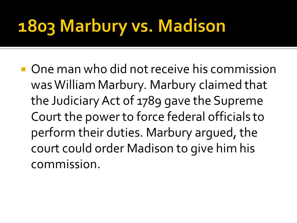  One man who did not receive his commission was William Marbury.