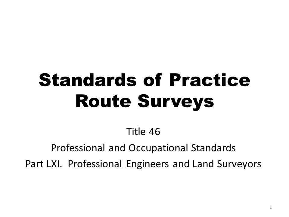 Standards of Practice Route Surveys Title 46 Professional and Occupational Standards Part LXI.