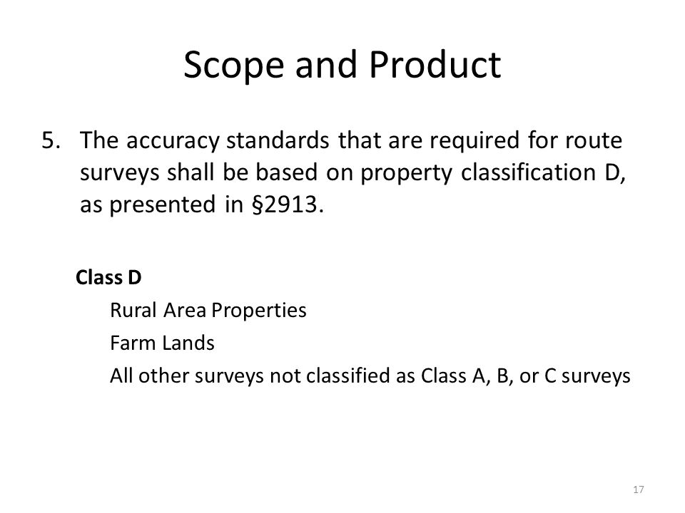 Scope and Product 5.The accuracy standards that are required for route surveys shall be based on property classification D, as presented in §2913.