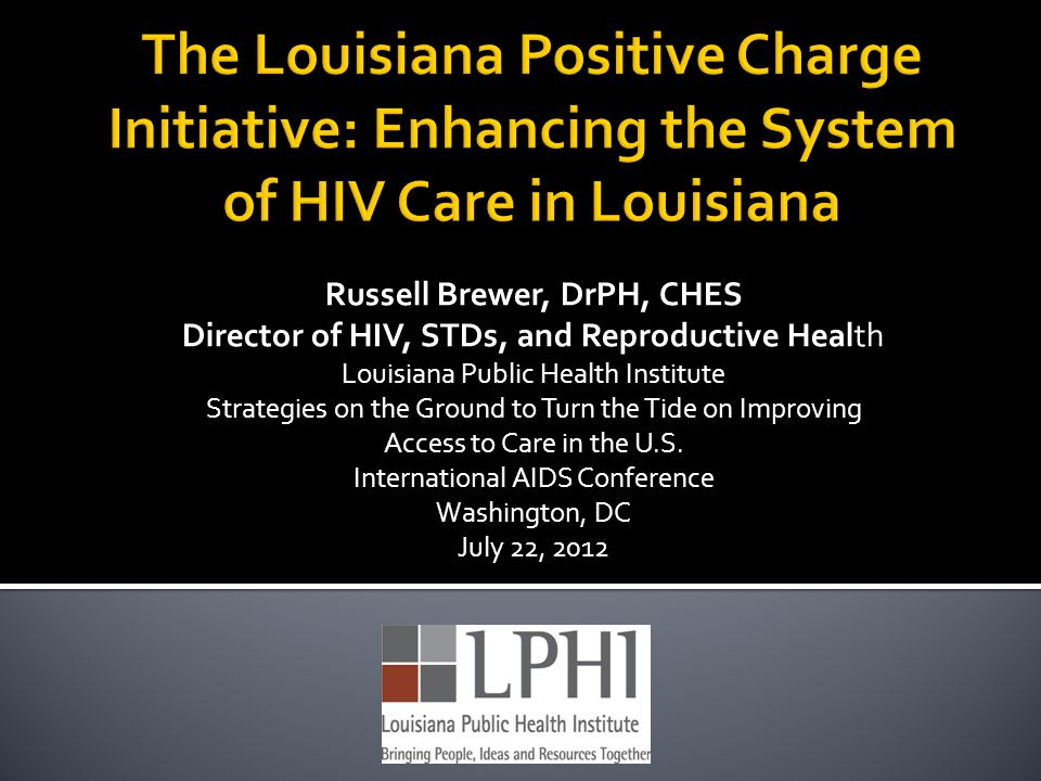 Russell Brewer, DrPH, CHES Director of HIV, STDs, and Reproductive Health Louisiana Public Health Institute Strategies on the Ground to Turn the Tide on Improving Access to Care in the U.S.